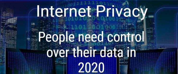 Internet Privacy and Security - People need control over their data in 2020